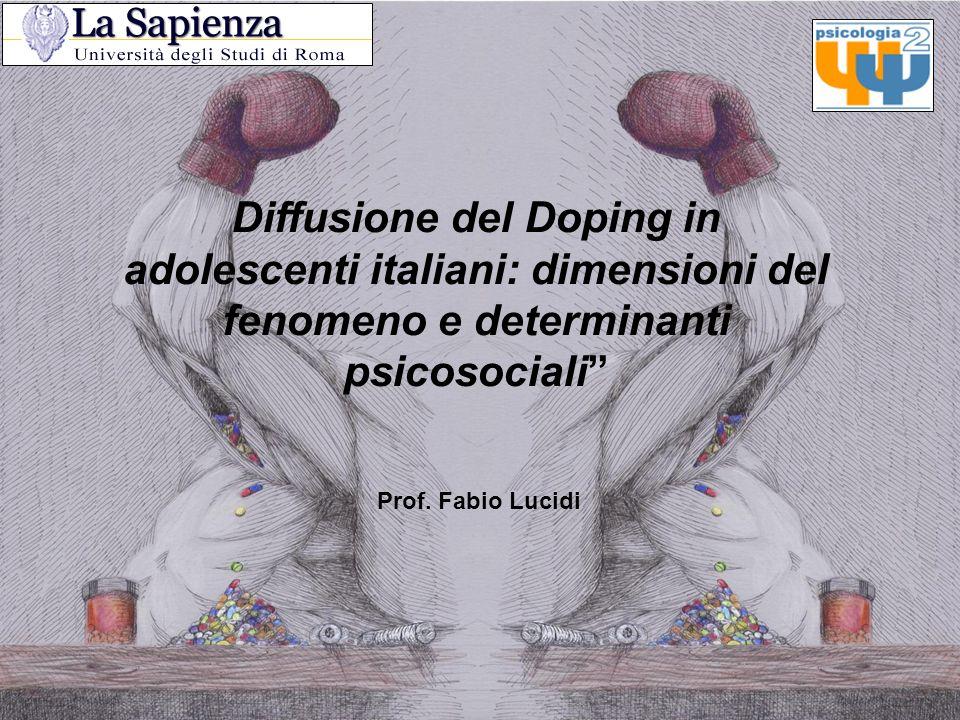 Diffusione del Doping in adolescenti italiani: dimensioni del fenomeno e determinanti psicosociali Prof. Fabio Lucidi