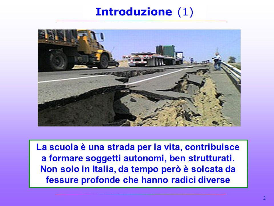 2 Introduzione (1) La scuola è una strada per la vita, contribuisce a formare soggetti autonomi, ben strutturati. Non solo in Italia, da tempo però è
