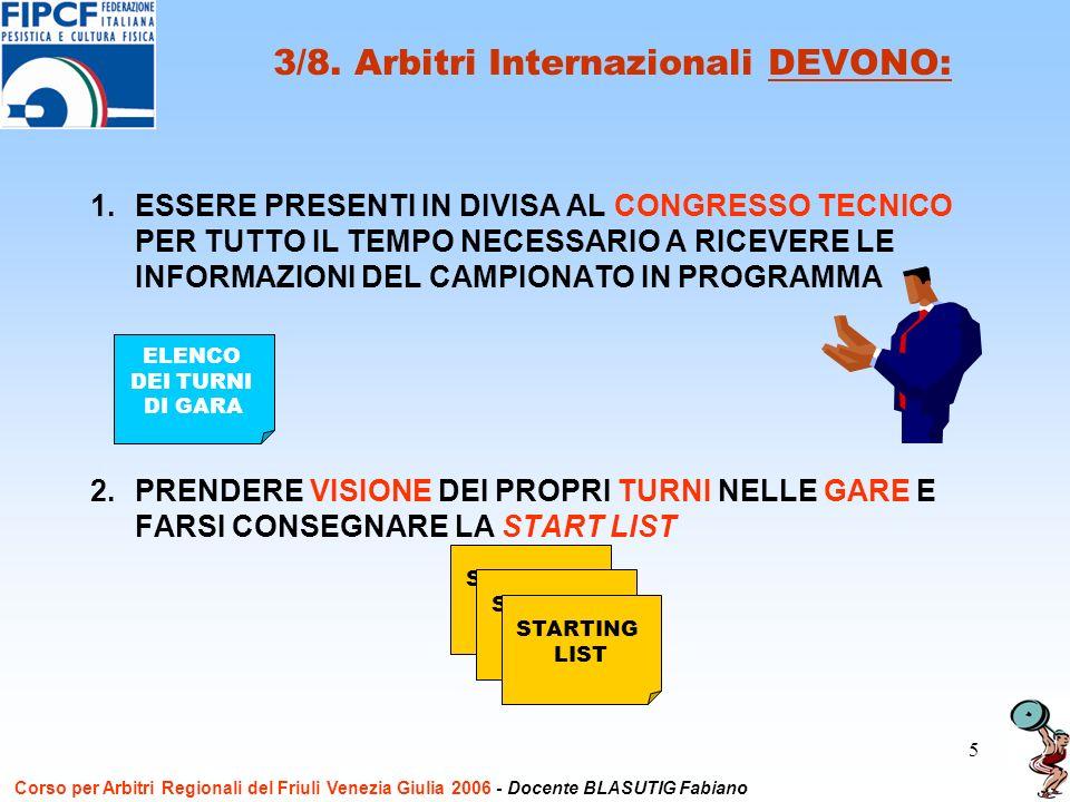 5 1.ESSERE PRESENTI IN DIVISA AL CONGRESSO TECNICO PER TUTTO IL TEMPO NECESSARIO A RICEVERE LE INFORMAZIONI DEL CAMPIONATO IN PROGRAMMA 2.PRENDERE VISIONE DEI PROPRI TURNI NELLE GARE E FARSI CONSEGNARE LA START LIST 3/8.