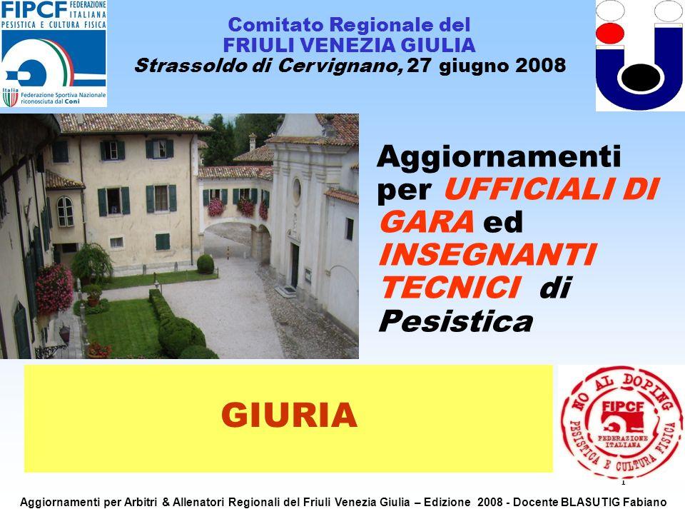 1 Aggiornamenti per UFFICIALI DI GARA ed INSEGNANTI TECNICI di Pesistica Comitato Regionale del FRIULI VENEZIA GIULIA Strassoldo di Cervignano, 27 giu