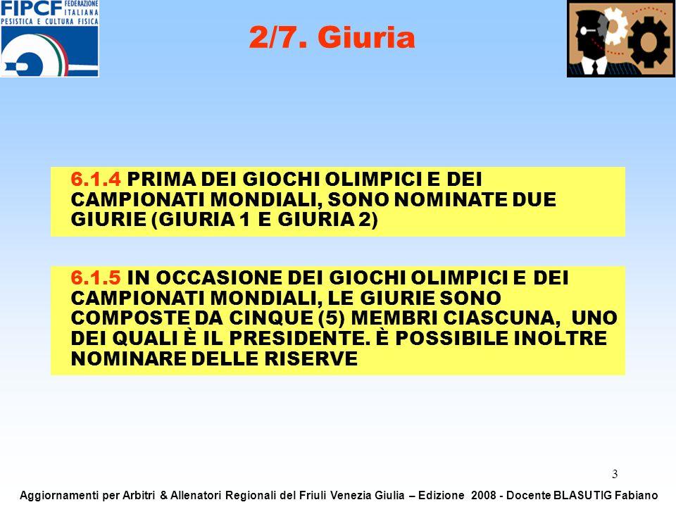 3 6.1.5 IN OCCASIONE DEI GIOCHI OLIMPICI E DEI CAMPIONATI MONDIALI, LE GIURIE SONO COMPOSTE DA CINQUE (5) MEMBRI CIASCUNA, UNO DEI QUALI È IL PRESIDEN