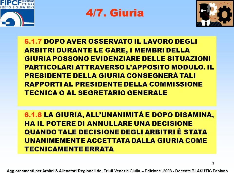 5 4/7. Giuria Aggiornamenti per Arbitri & Allenatori Regionali del Friuli Venezia Giulia – Edizione 2008 - Docente BLASUTIG Fabiano 6.1.7 DOPO AVER OS