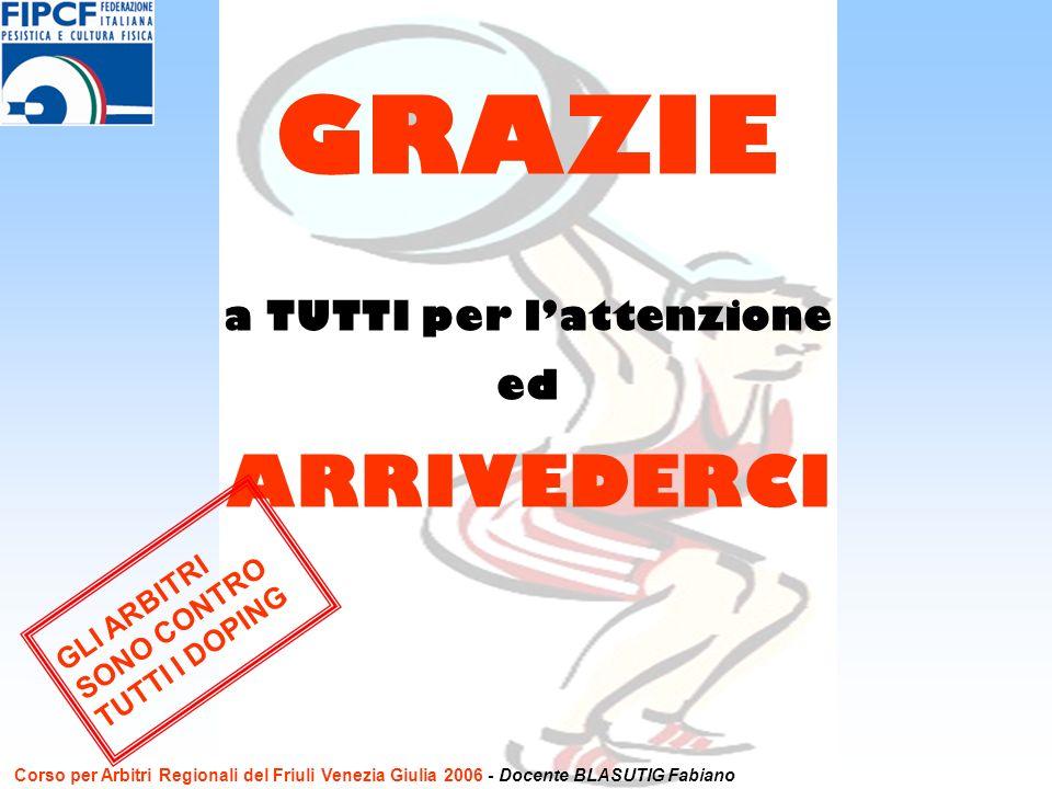 a TUTTI per lattenzione ed ARRIVEDERCI GRAZIE GLI ARBITRI SONO CONTRO TUTTI I DOPING Corso per Arbitri Regionali del Friuli Venezia Giulia 2006 - Doce
