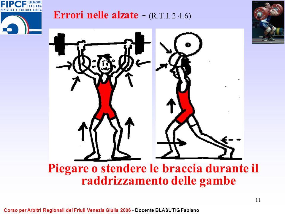 11 Errori nelle alzate - (R.T.I. 2.4.6) Piegare o stendere le braccia durante il raddrizzamento delle gambe Corso per Arbitri Regionali del Friuli Ven