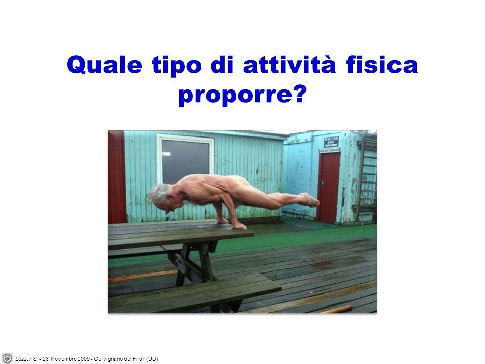 Quale tipo di attività fisica proporre? Lazzer S. - 28 Novembre 2009 - Cervignano del Friuli (UD)