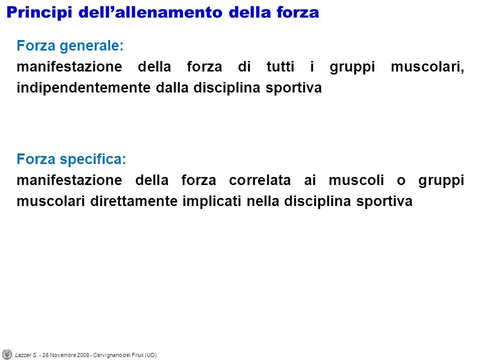 Forza generale: manifestazione della forza di tutti i gruppi muscolari, indipendentemente dalla disciplina sportiva Forza specifica: manifestazione de