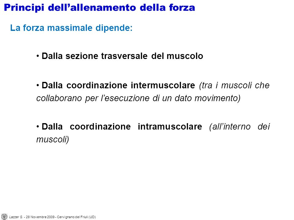 La forza massimale dipende: Dalla sezione trasversale del muscolo Dalla coordinazione intermuscolare (tra i muscoli che collaborano per lesecuzione di