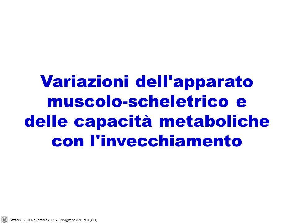 Variazioni dell'apparato muscolo-scheletrico e delle capacità metaboliche con l'invecchiamento Lazzer S. - 28 Novembre 2009 - Cervignano del Friuli (U
