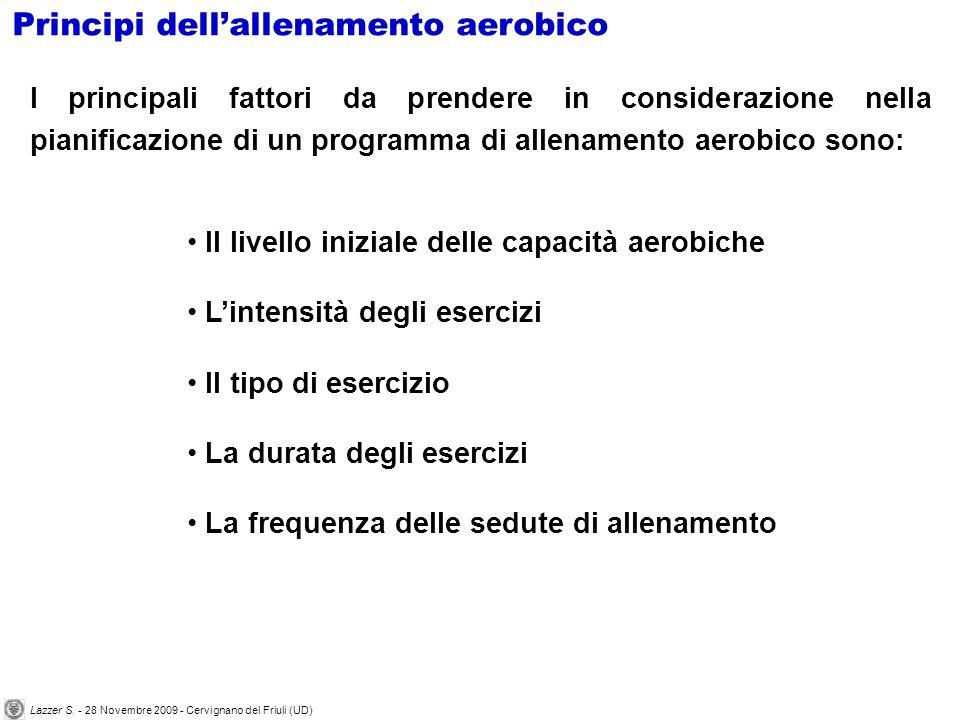 I principali fattori da prendere in considerazione nella pianificazione di un programma di allenamento aerobico sono: Il livello iniziale delle capaci