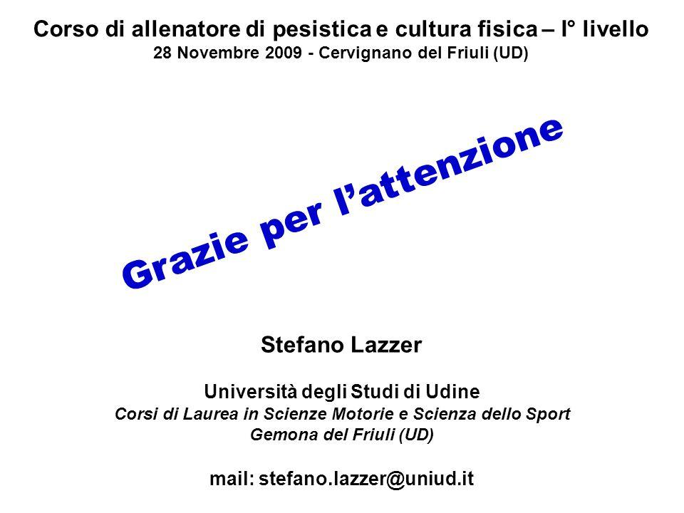 Grazie per lattenzione Corso di allenatore di pesistica e cultura fisica – I° livello 28 Novembre 2009 - Cervignano del Friuli (UD) Stefano Lazzer Uni