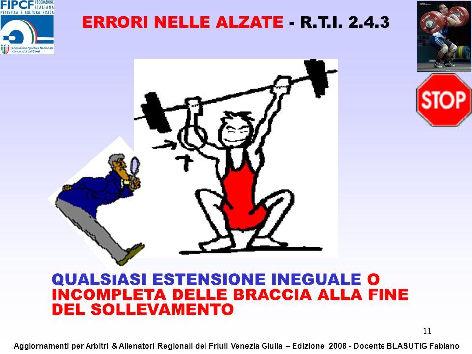 11 QUALSIASI ESTENSIONE INEGUALE O INCOMPLETA DELLE BRACCIA ALLA FINE DEL SOLLEVAMENTO ERRORI NELLE ALZATE - R.T.I. 2.4.3 Aggiornamenti per Arbitri &