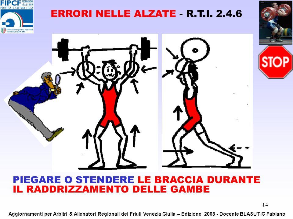 14 PIEGARE O STENDERE LE BRACCIA DURANTE IL RADDRIZZAMENTO DELLE GAMBE ERRORI NELLE ALZATE - R.T.I. 2.4.6 Aggiornamenti per Arbitri & Allenatori Regio