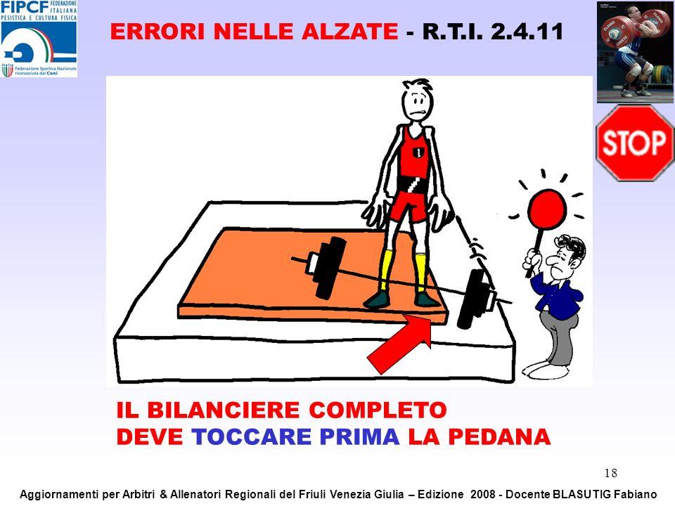 18 IL BILANCIERE COMPLETO DEVE TOCCARE PRIMA LA PEDANA ERRORI NELLE ALZATE - R.T.I. 2.4.11 Aggiornamenti per Arbitri & Allenatori Regionali del Friuli