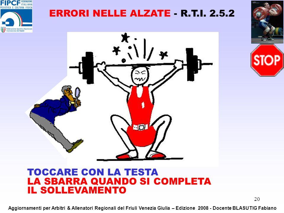 20 TOCCARE CON LA TESTA LA SBARRA QUANDO SI COMPLETA IL SOLLEVAMENTO ERRORI NELLE ALZATE - R.T.I. 2.5.2 Aggiornamenti per Arbitri & Allenatori Regiona