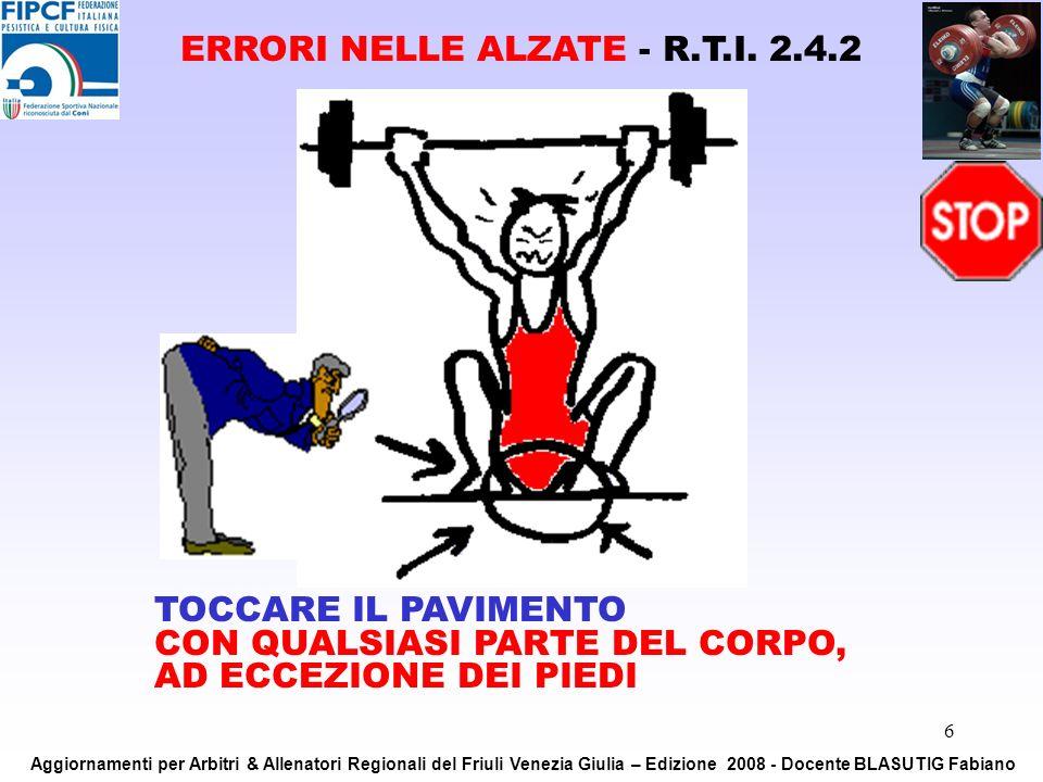 6 TOCCARE IL PAVIMENTO CON QUALSIASI PARTE DEL CORPO, AD ECCEZIONE DEI PIEDI ERRORI NELLE ALZATE - R.T.I. 2.4.2 Aggiornamenti per Arbitri & Allenatori