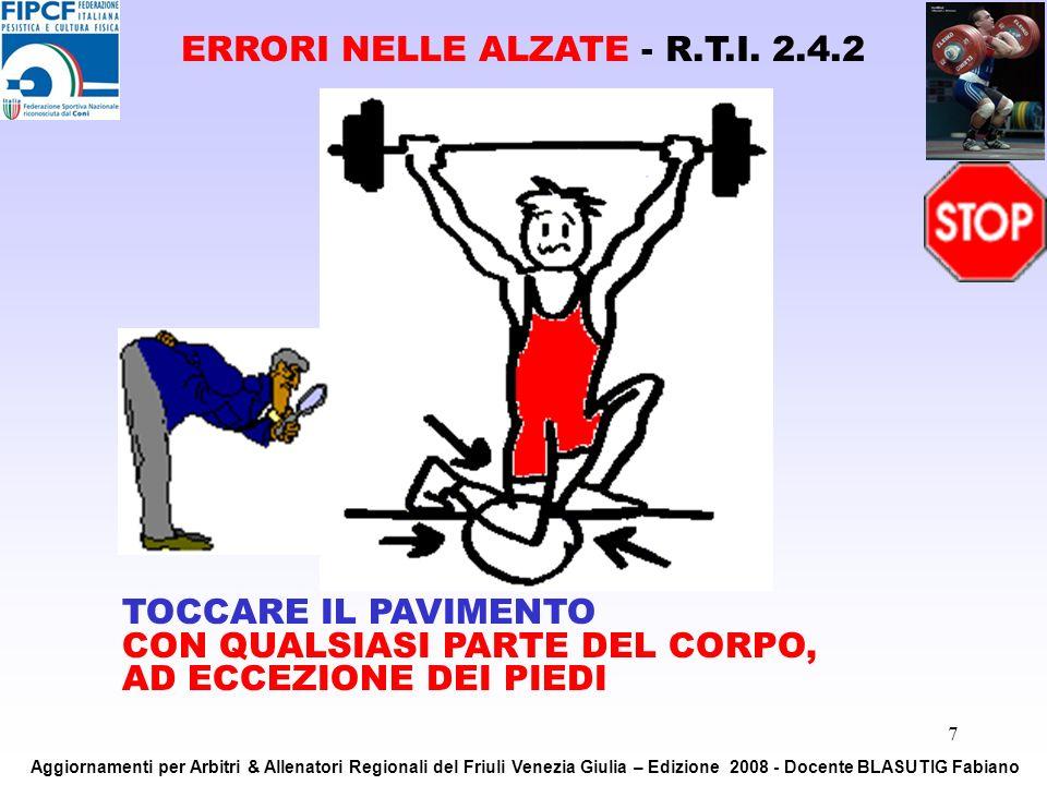 7 TOCCARE IL PAVIMENTO CON QUALSIASI PARTE DEL CORPO, AD ECCEZIONE DEI PIEDI ERRORI NELLE ALZATE - R.T.I. 2.4.2 Aggiornamenti per Arbitri & Allenatori