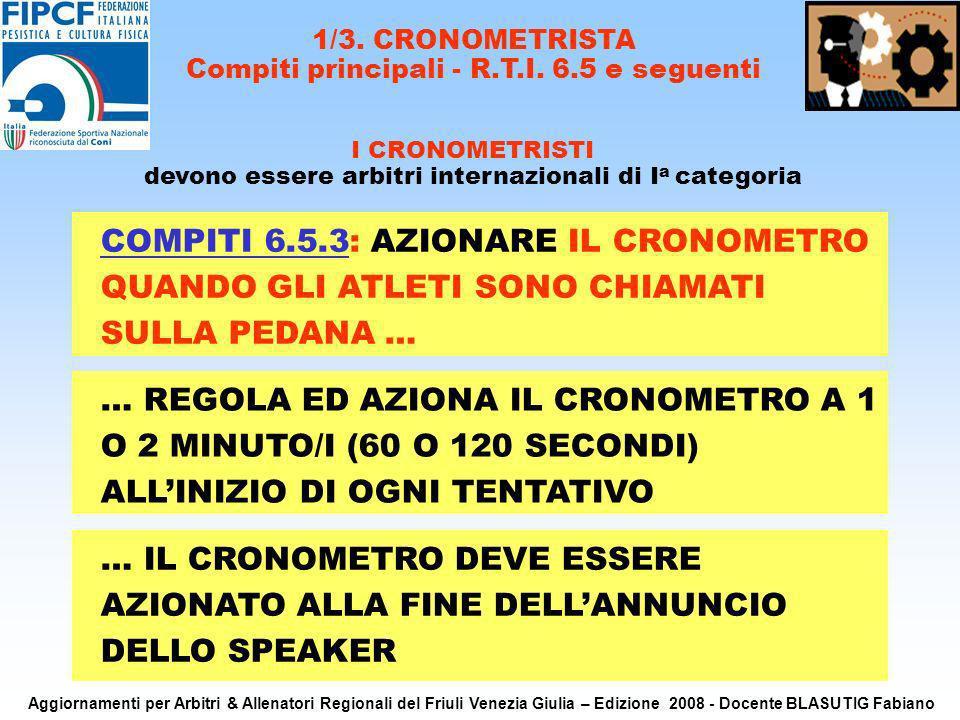 2 COMPITI 6.5.3: AZIONARE IL CRONOMETRO QUANDO GLI ATLETI SONO CHIAMATI SULLA PEDANA … 1/3. CRONOMETRISTA Compiti principali - R.T.I. 6.5 e seguenti I
