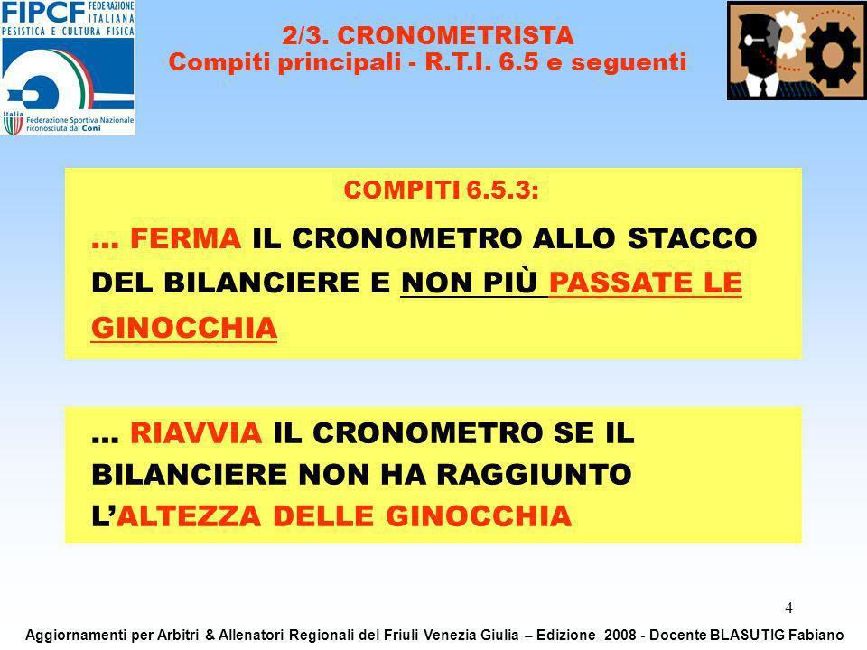 4 … RIAVVIA IL CRONOMETRO SE IL BILANCIERE NON HA RAGGIUNTO LALTEZZA DELLE GINOCCHIA 2/3. CRONOMETRISTA Compiti principali - R.T.I. 6.5 e seguenti COM