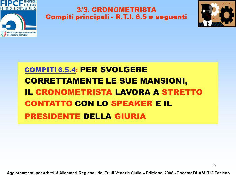 5 3/3. CRONOMETRISTA Compiti principali - R.T.I. 6.5 e seguenti COMPITI 6.5.4: PER SVOLGERE CORRETTAMENTE LE SUE MANSIONI, IL CRONOMETRISTA LAVORA A S