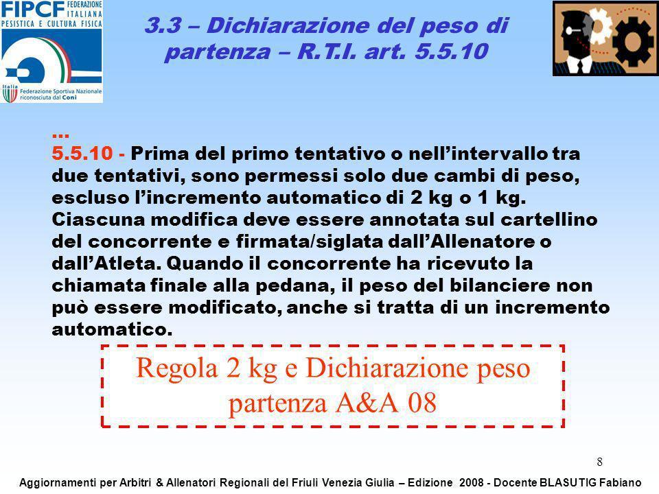 8 Regola 2 kg e Dichiarazione peso partenza A&A 08 3.3 – Dichiarazione del peso di partenza – R.T.I. art. 5.5.10 Aggiornamenti per Arbitri & Allenator