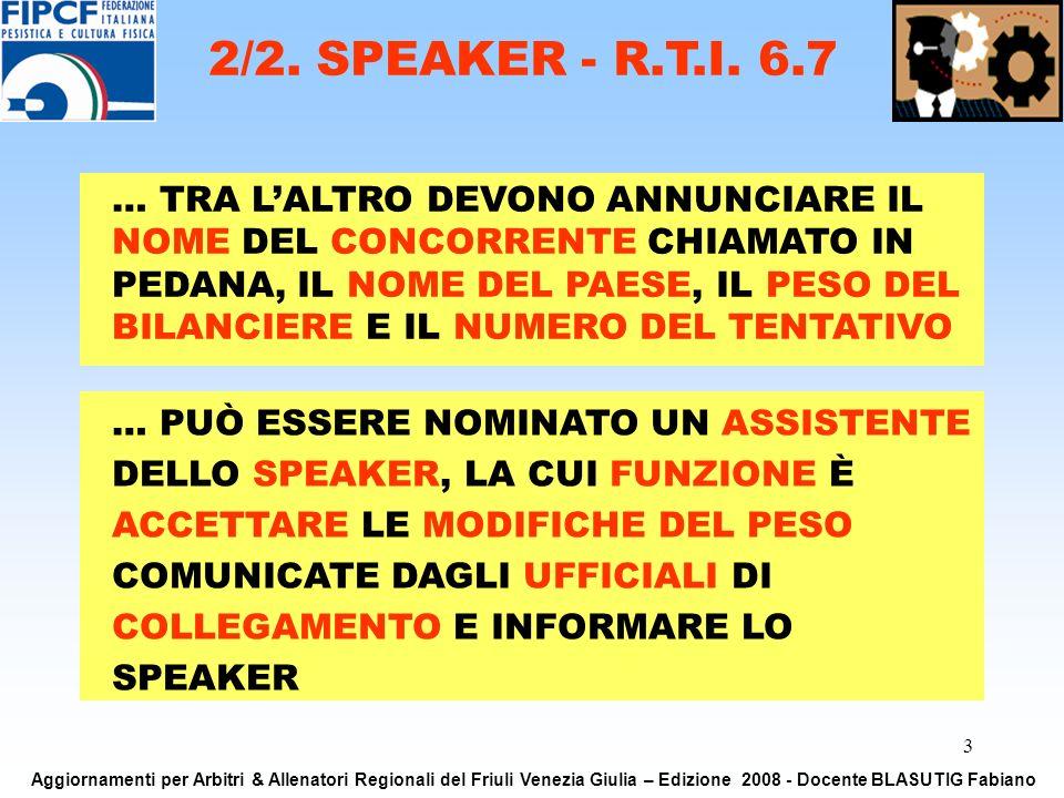 3 … PUÒ ESSERE NOMINATO UN ASSISTENTE DELLO SPEAKER, LA CUI FUNZIONE È ACCETTARE LE MODIFICHE DEL PESO COMUNICATE DAGLI UFFICIALI DI COLLEGAMENTO E INFORMARE LO SPEAKER 2/2.
