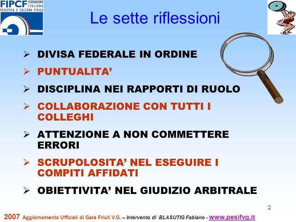 3 LE CARTE FEDERALI STATUTO FEDERALE REGOLAMENTO ORGANICO FEDERALE TUTTI I COMUNICATI FEDERALI … PROGRAMMA DELLE ATTIVITA FEDERALE 2007 Altro … 2007 Aggiornamento Ufficiali di Gara Friuli V.G.