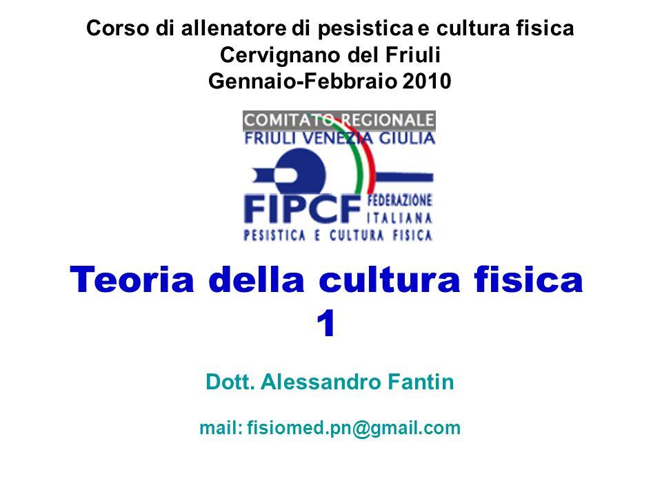 Teoria della cultura fisica 1 Corso di allenatore di pesistica e cultura fisica Cervignano del Friuli Gennaio-Febbraio 2010 Dott.