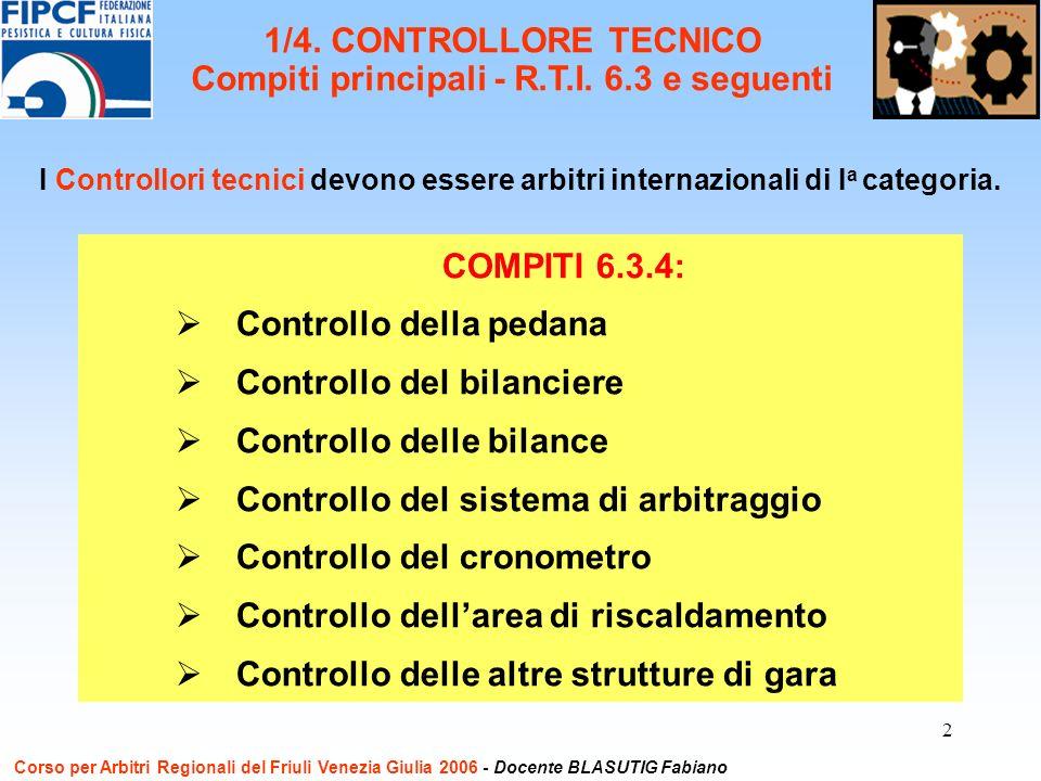 3 COMPITI 6.3.5: ASSICURARSI CHE GLI ARBITRI INDOSSINO LA DIVISA REGOLAMENTARE COMPITI 6.3.6: LASCIARE IL PROPRIO TESSERINO INTERNAZIONALE SUL TAVOLO DEL GIURIA E RITIRARLO ALLA FINE COMPITI 6.3.7: ISPEZIONARE LABBIGLIAMENTO DEGLI ATLETI E RICHIAMARE AL RISPETTO DELLE REGOLE (VEDI REGOLA 3.2.6) Corso per Arbitri Regionali del Friuli Venezia Giulia 2006 - Docente BLASUTIG Fabiano 2/4.