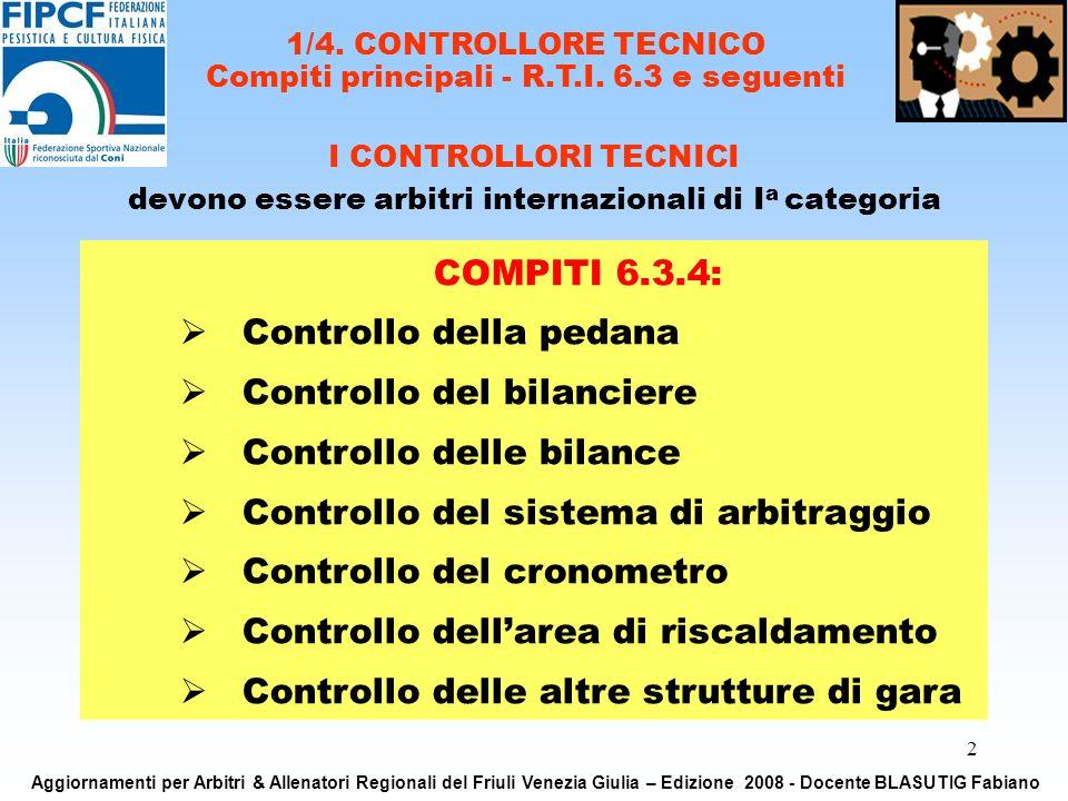 2 I CONTROLLORI TECNICI devono essere arbitri internazionali di I a categoria COMPITI 6.3.4: Controllo della pedana Controllo del bilanciere Controllo delle bilance Controllo del sistema di arbitraggio Controllo del cronometro Controllo dellarea di riscaldamento Controllo delle altre strutture di gara 1/4.