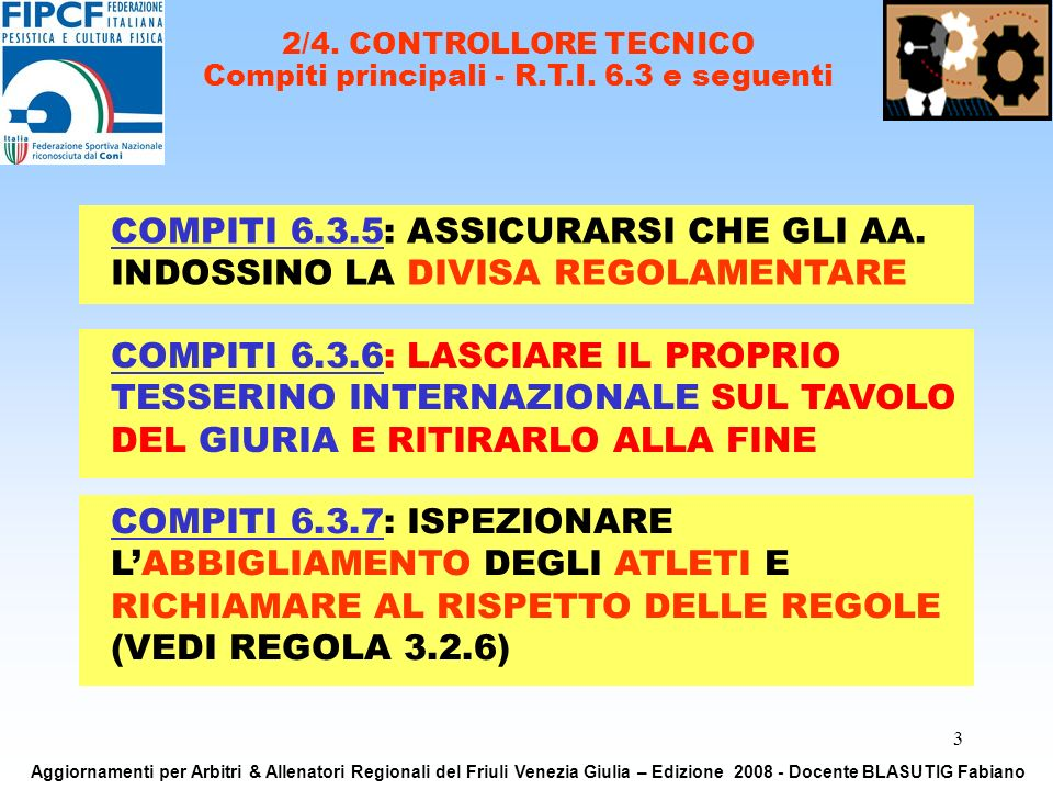 3 COMPITI 6.3.6: LASCIARE IL PROPRIO TESSERINO INTERNAZIONALE SUL TAVOLO DEL GIURIA E RITIRARLO ALLA FINE 2/4.