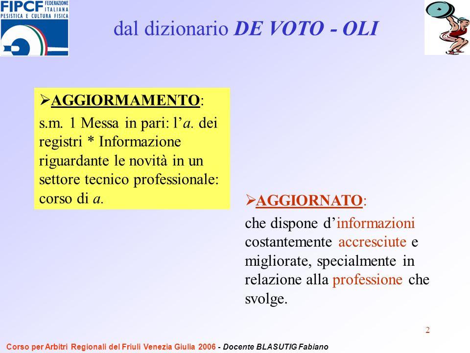 3 Limpreparazione LUfficiale di gara che non si aggiorna è ostacolo al buon svolgimento della gara Corso per Arbitri Regionali del Friuli Venezia Giulia 2006 - Docente BLASUTIG Fabiano