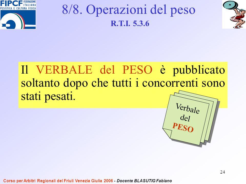 24 Il VERBALE del PESO è pubblicato soltanto dopo che tutti i concorrenti sono stati pesati.