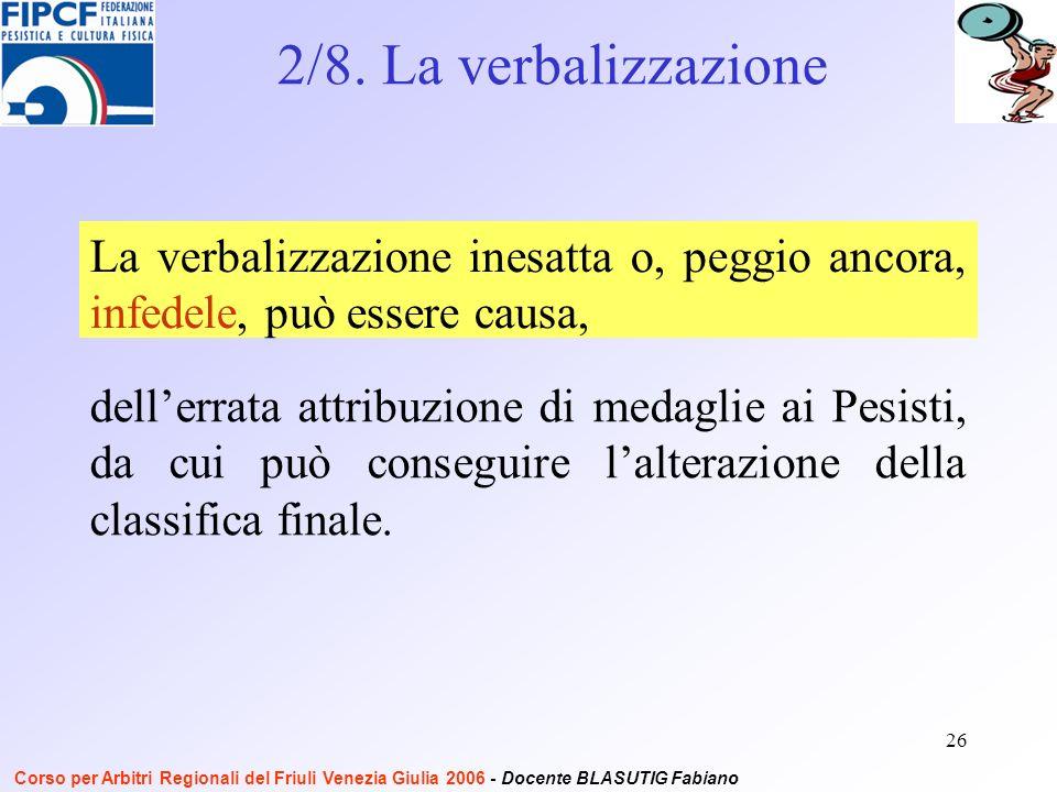26 dellerrata attribuzione di medaglie ai Pesisti, da cui può conseguire lalterazione della classifica finale.