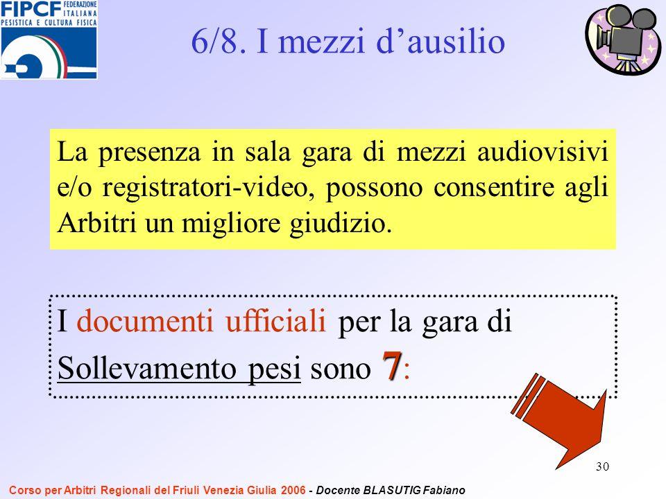 30 La presenza in sala gara di mezzi audiovisivi e/o registratori-video, possono consentire agli Arbitri un migliore giudizio.