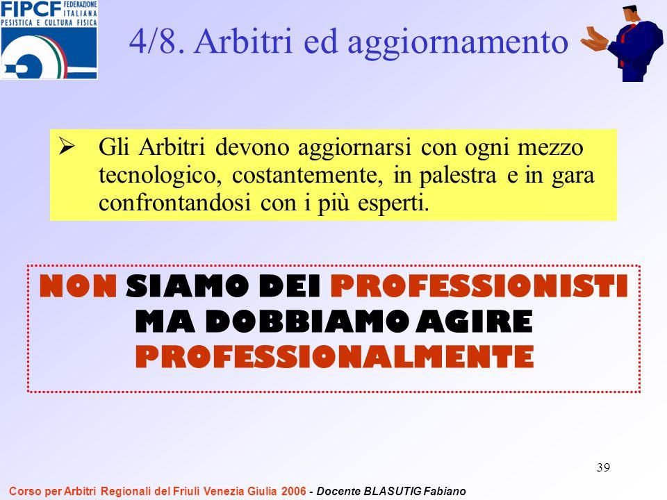 39 Gli Arbitri devono aggiornarsi con ogni mezzo tecnologico, costantemente, in palestra e in gara confrontandosi con i più esperti.