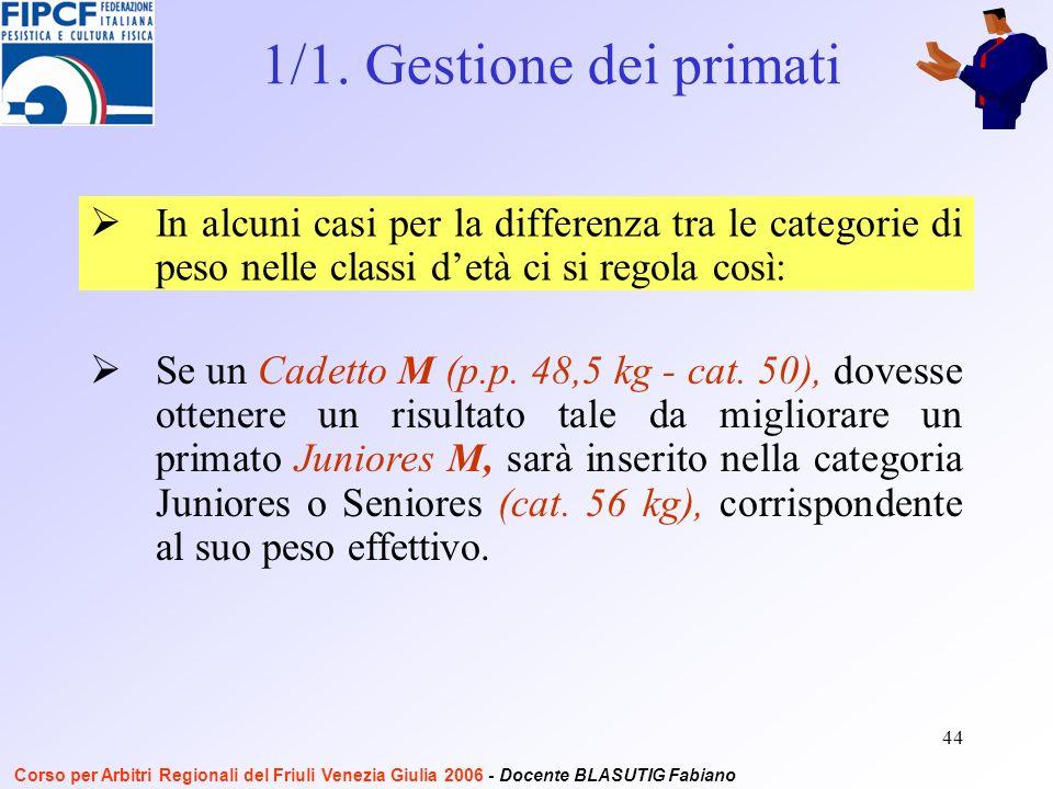 44 In alcuni casi per la differenza tra le categorie di peso nelle classi detà ci si regola così: Se un Cadetto M (p.p.