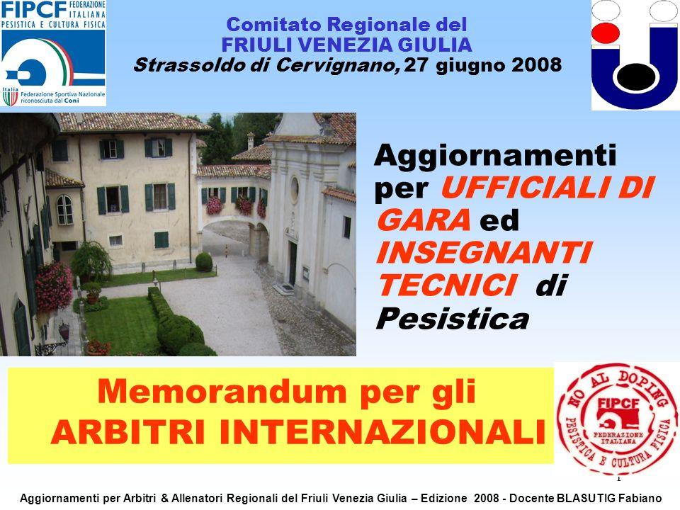 1 Aggiornamenti per UFFICIALI DI GARA ed INSEGNANTI TECNICI di Pesistica Comitato Regionale del FRIULI VENEZIA GIULIA Strassoldo di Cervignano, 27 giugno 2008 Memorandum per gli ARBITRI INTERNAZIONALI Aggiornamenti per Arbitri & Allenatori Regionali del Friuli Venezia Giulia – Edizione 2008 - Docente BLASUTIG Fabiano