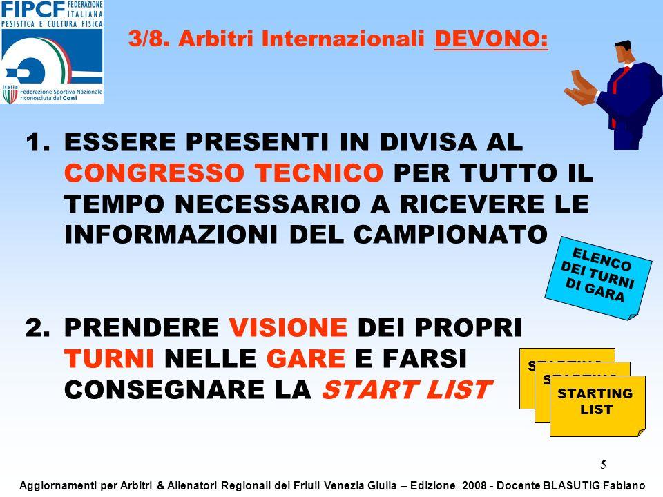 5 1.ESSERE PRESENTI IN DIVISA AL CONGRESSO TECNICO PER TUTTO IL TEMPO NECESSARIO A RICEVERE LE INFORMAZIONI DEL CAMPIONATO 2.PRENDERE VISIONE DEI PROPRI TURNI NELLE GARE E FARSI CONSEGNARE LA START LIST 3/8.