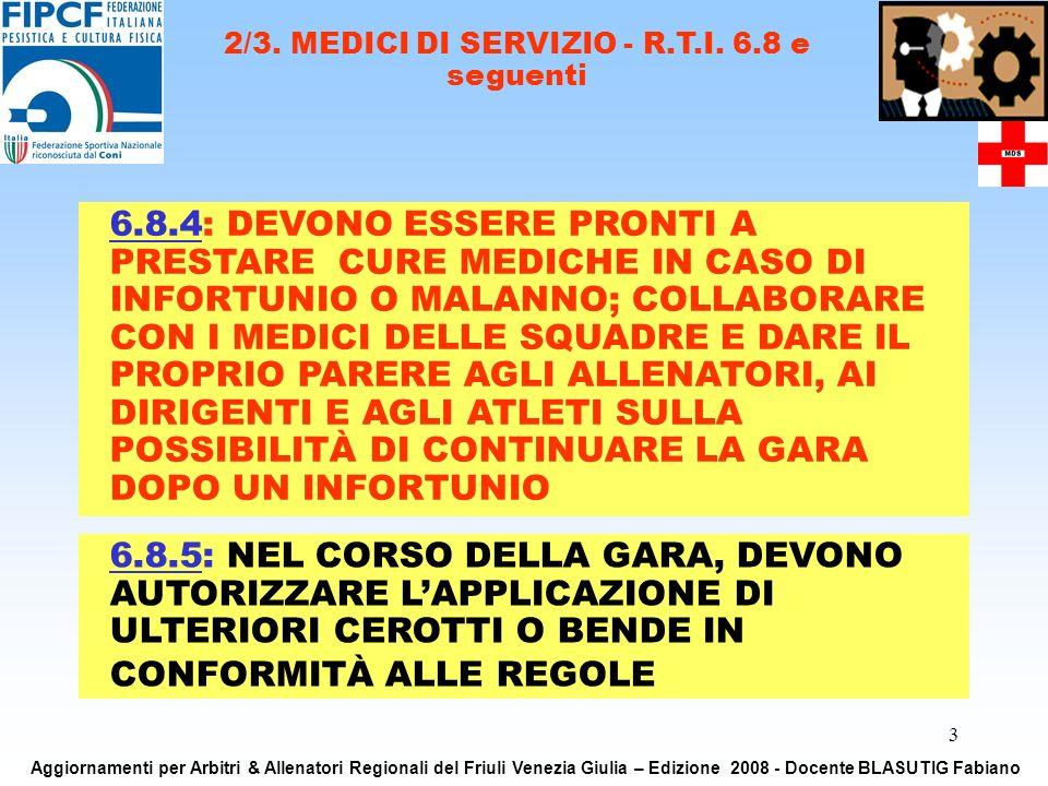 3 6.8.4: DEVONO ESSERE PRONTI A PRESTARE CURE MEDICHE IN CASO DI INFORTUNIO O MALANNO; COLLABORARE CON I MEDICI DELLE SQUADRE E DARE IL PROPRIO PARERE AGLI ALLENATORI, AI DIRIGENTI E AGLI ATLETI SULLA POSSIBILITÀ DI CONTINUARE LA GARA DOPO UN INFORTUNIO 2/3.