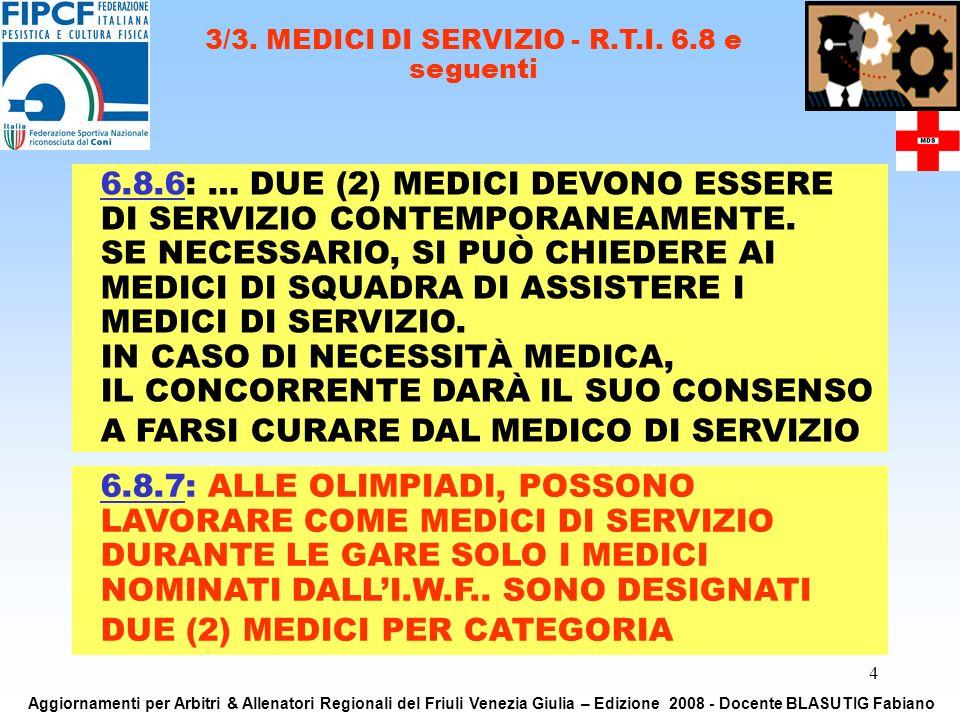 4 6.8.6: … DUE (2) MEDICI DEVONO ESSERE DI SERVIZIO CONTEMPORANEAMENTE.