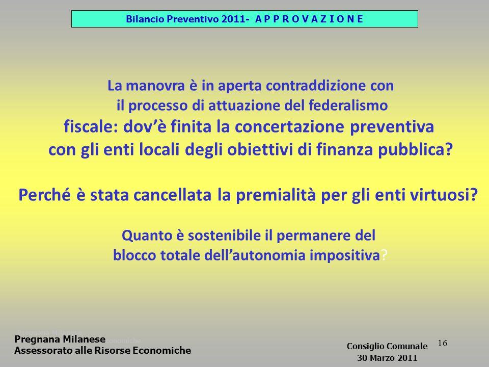 16 Pregnana Milanese Assessorato alle Risorse Economiche La manovra è in aperta contraddizione con il processo di attuazione del federalismo fiscale: dovè finita la concertazione preventiva con gli enti locali degli obiettivi di finanza pubblica.