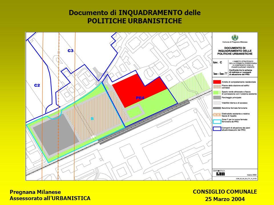 Pregnana Milanese Assessorato allURBANISTICA CONSIGLIO COMUNALE 25 Marzo 2004 Documento di INQUADRAMENTO delle POLITICHE URBANISTICHE