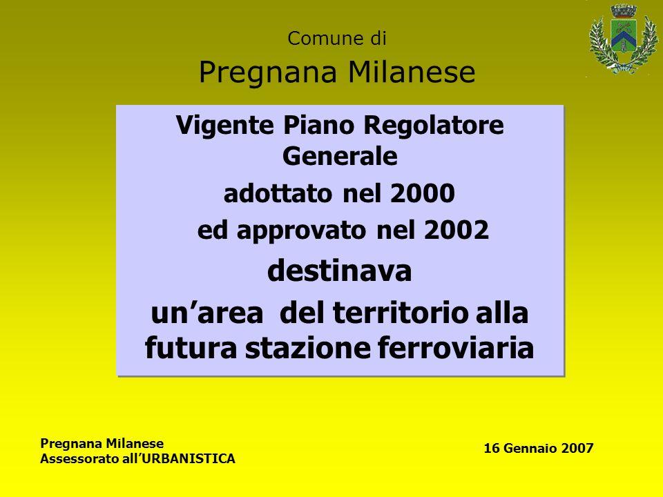 Comune di Pregnana Milanese Vigente Piano Regolatore Generale adottato nel 2000 ed approvato nel 2002 destinava unarea del territorio alla futura staz