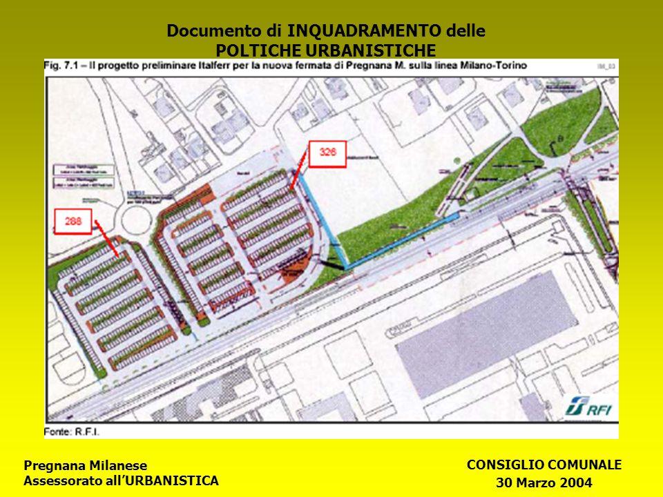 Pregnana Milanese Assessorato allURBANISTICA CONSIGLIO COMUNALE 30 Marzo 2004 Documento di INQUADRAMENTO delle POLTICHE URBANISTICHE