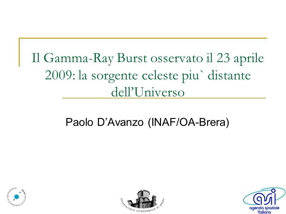 Il Gamma-Ray Burst osservato il 23 aprile 2009: la sorgente celeste piu` distante dellUniverso Paolo DAvanzo (INAF/OA-Brera)