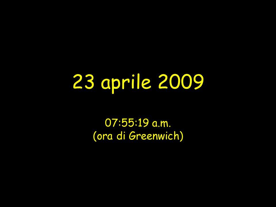 23 aprile 2009 07:55:19 a.m. (ora di Greenwich)