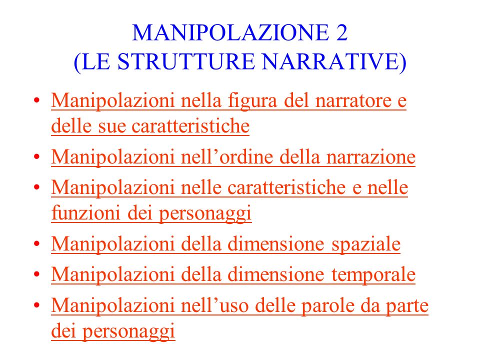 MANIPOLAZIONE 2 (LE STRUTTURE NARRATIVE) Manipolazioni nella figura del narratore e delle sue caratteristicheManipolazioni nella figura del narratore