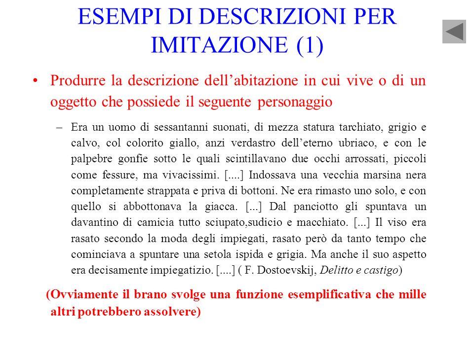 ESEMPI DI DESCRIZIONI PER IMITAZIONE (1) Produrre la descrizione dellabitazione in cui vive o di un oggetto che possiede il seguente personaggio –Era
