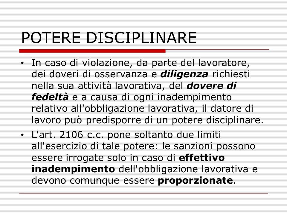 POTERE DISCIPLINARE In caso di violazione, da parte del lavoratore, dei doveri di osservanza e diligenza richiesti nella sua attività lavorativa, del