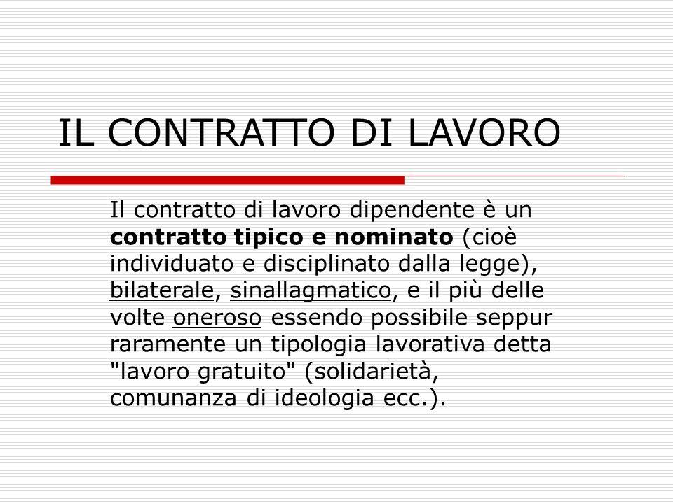 IL CONTRATTO DI LAVORO Il contratto di lavoro dipendente è un contratto tipico e nominato (cioè individuato e disciplinato dalla legge), bilaterale, s